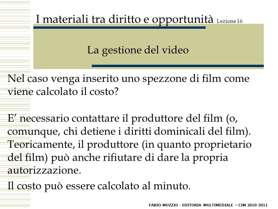 I materiali tra diritto e opportunità Lezione 16 La gestione del video Nel caso venga inserito uno spezzone di film come viene calcolato il costo.