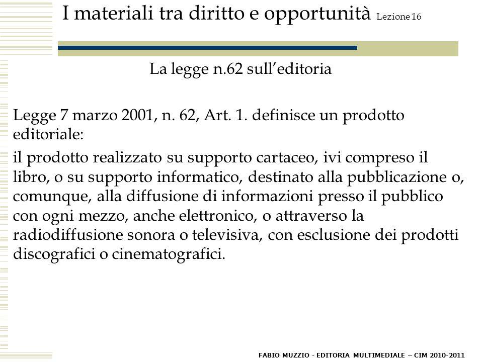 I materiali tra diritto e opportunità Lezione 16 La legge n.62 sull'editoria Legge 7 marzo 2001, n.