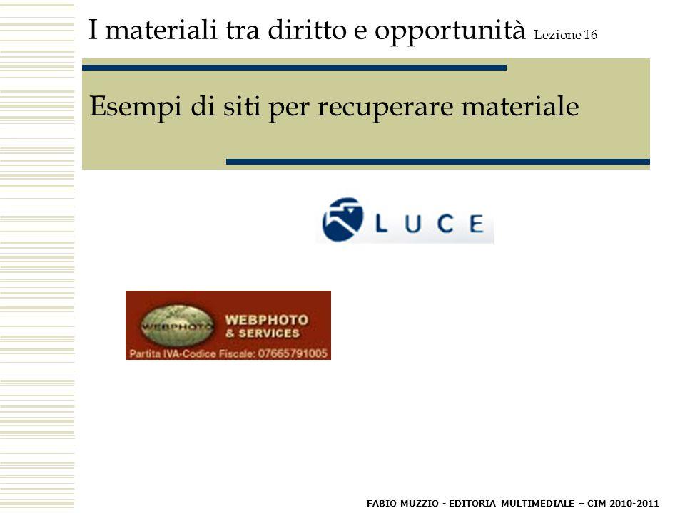 I materiali tra diritto e opportunità Lezione 16 Esempi di siti per recuperare materiale FABIO MUZZIO - EDITORIA MULTIMEDIALE – CIM 2010-2011