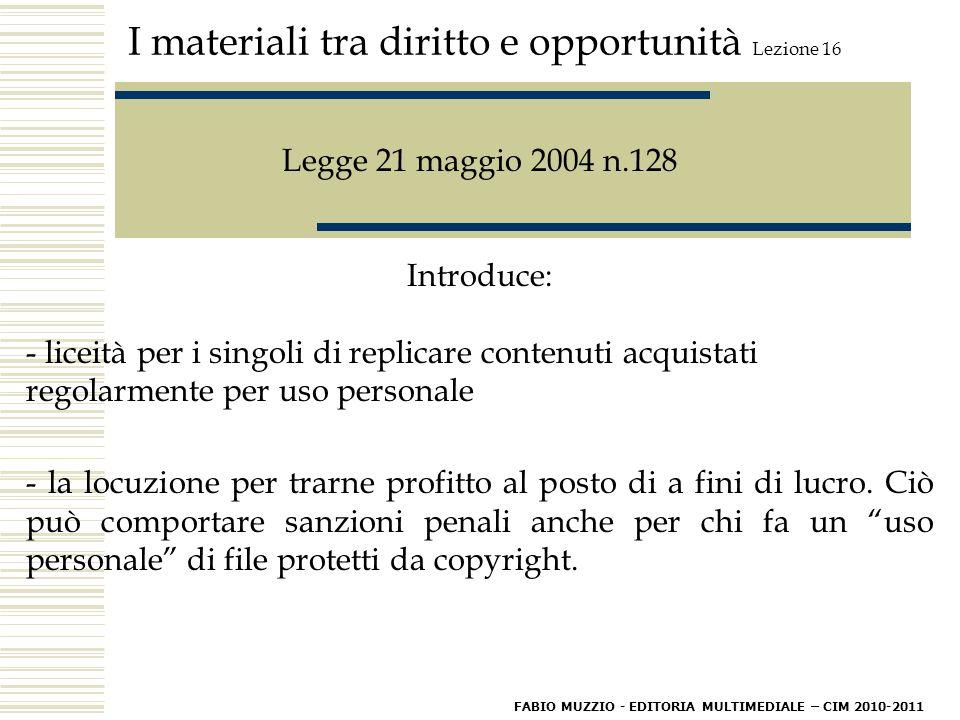 I materiali tra diritto e opportunità Lezione 16 L'utilizzo di un testo letterario Il diritto d'autore regola l'utilizzo di un testo letterario, ottenuto il quale, non si deve dimenticare di indicare: - il titolo dell'opera - l'autore - l'editore - l'eventuale traduttore FABIO MUZZIO - EDITORIA MULTIMEDIALE – CIM 2010-2011