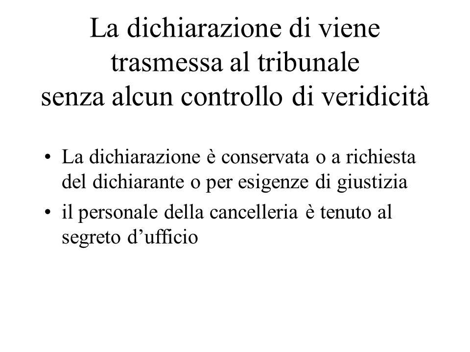 La dichiarazione di viene trasmessa al tribunale senza alcun controllo di veridicità La dichiarazione è conservata o a richiesta del dichiarante o per esigenze di giustizia il personale della cancelleria è tenuto al segreto d'ufficio