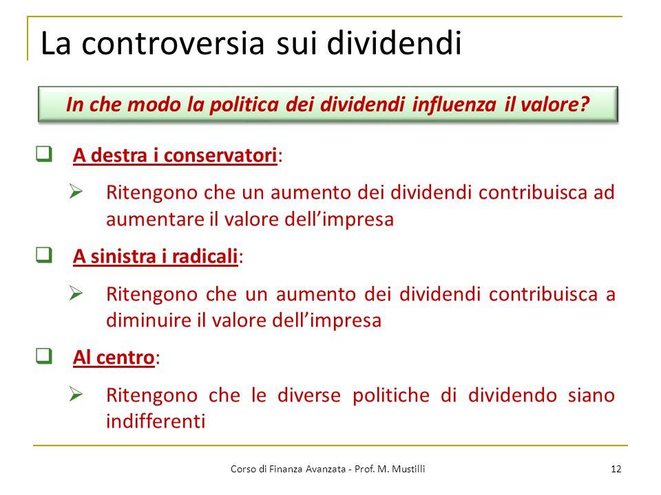 12 La controversia sui dividendi Corso di Finanza Avanzata - Prof. M. Mustilli  A destra i conservatori:  Ritengono che un aumento dei dividendi con