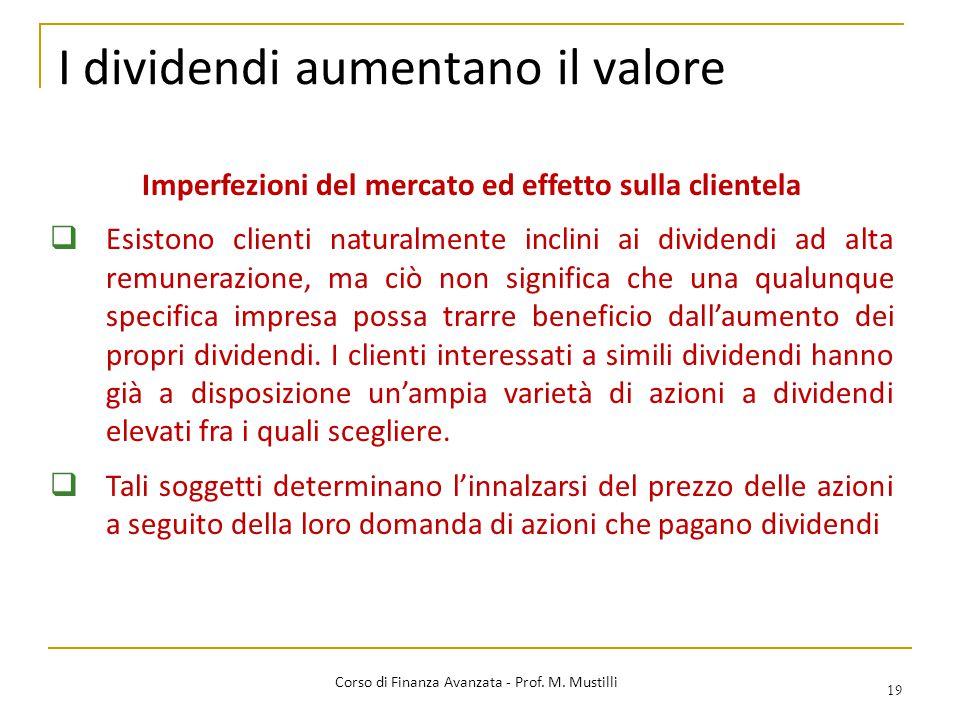 I dividendi aumentano il valore 19 Corso di Finanza Avanzata - Prof. M. Mustilli Imperfezioni del mercato ed effetto sulla clientela  Esistono client