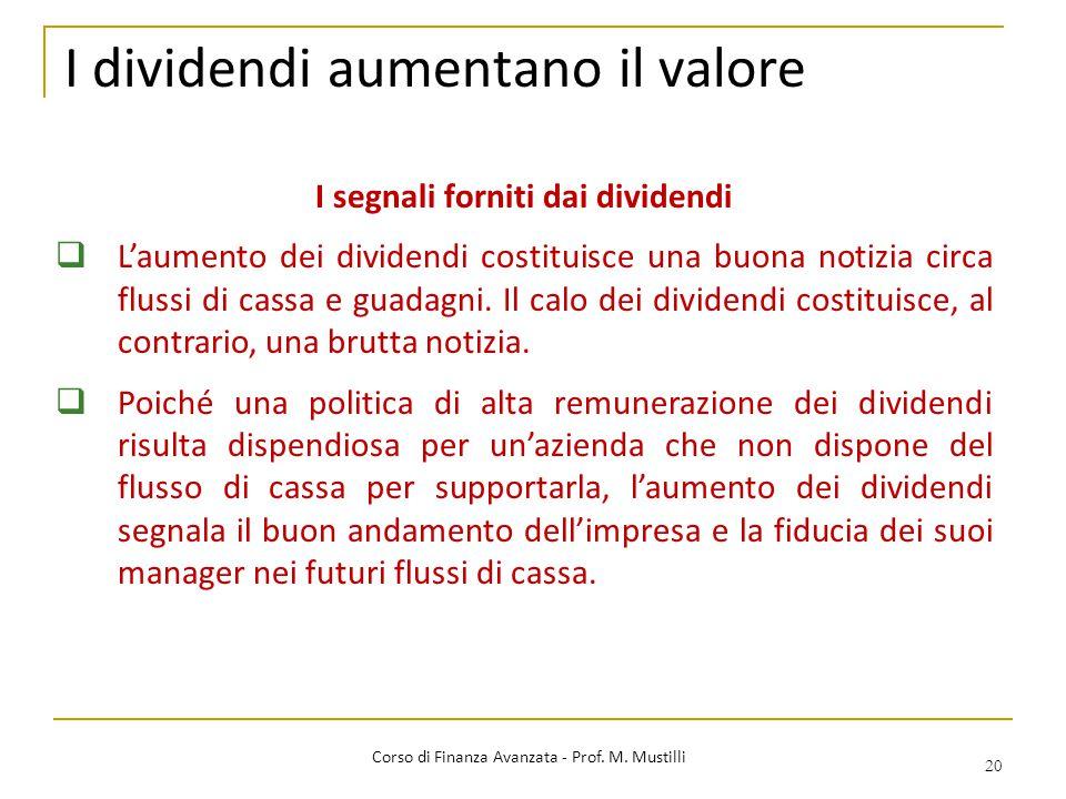 I dividendi aumentano il valore 20 Corso di Finanza Avanzata - Prof. M. Mustilli I segnali forniti dai dividendi  L'aumento dei dividendi costituisce