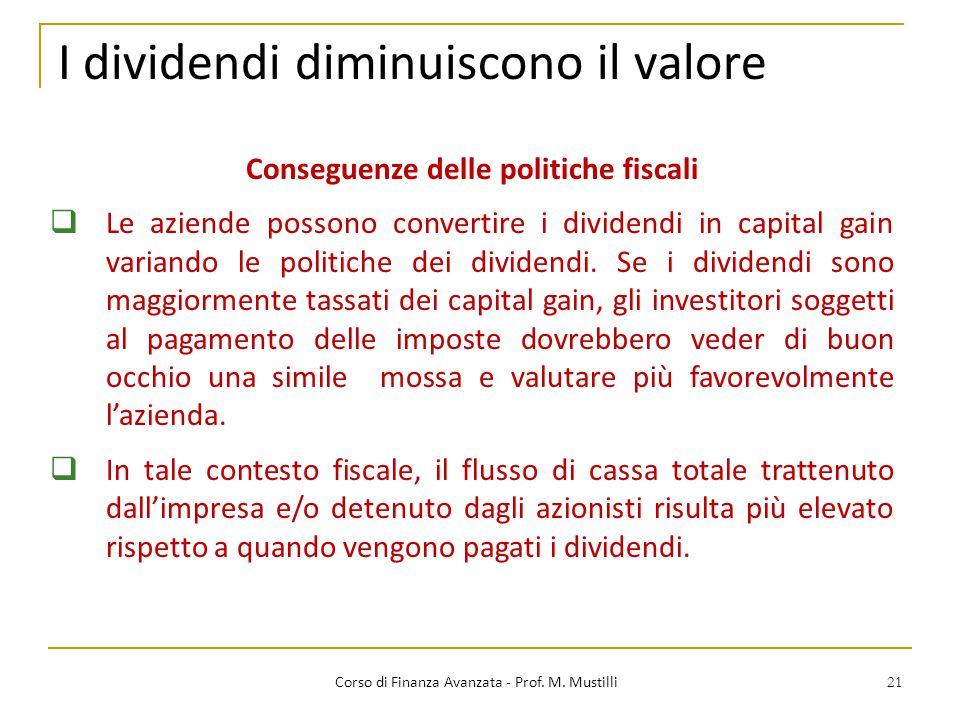 21 I dividendi diminuiscono il valore Corso di Finanza Avanzata - Prof. M. Mustilli Conseguenze delle politiche fiscali  Le aziende possono convertir