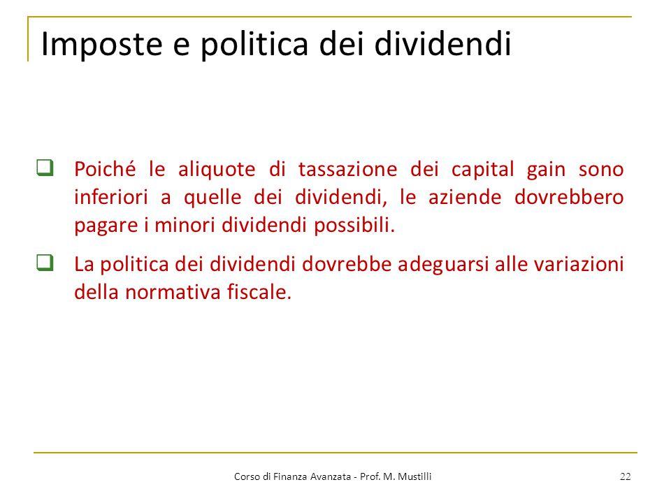 22 Imposte e politica dei dividendi Corso di Finanza Avanzata - Prof. M. Mustilli  Poiché le aliquote di tassazione dei capital gain sono inferiori a