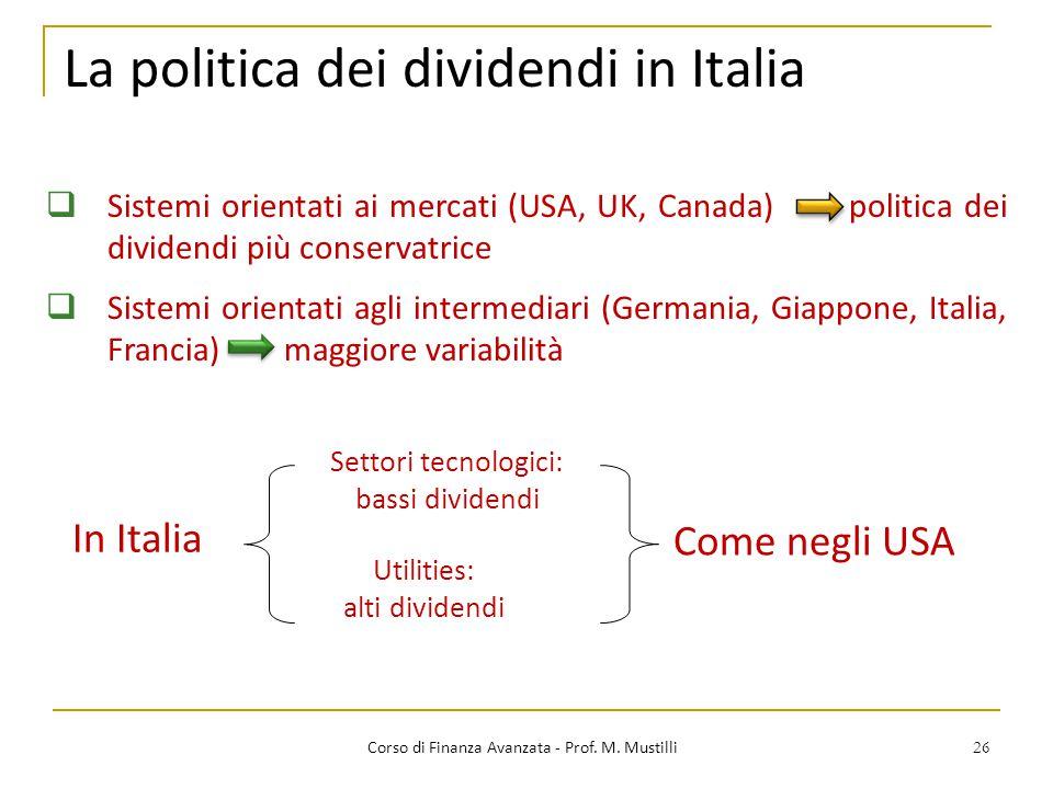 26 La politica dei dividendi in Italia Corso di Finanza Avanzata - Prof. M. Mustilli Utilities: alti dividendi Come negli USA Settori tecnologici: bas