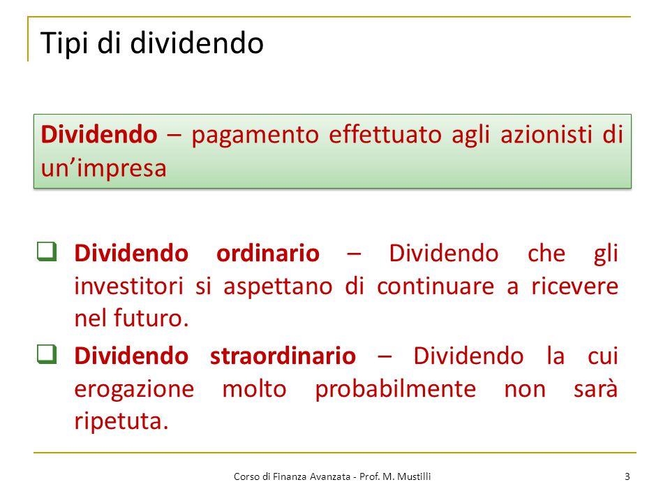 Tipi di dividendo 3 Corso di Finanza Avanzata - Prof. M. Mustilli  Dividendo ordinario – Dividendo che gli investitori si aspettano di continuare a r