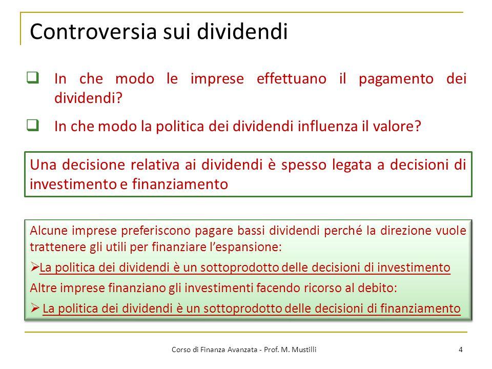 Controversia sui dividendi 4 Corso di Finanza Avanzata - Prof. M. Mustilli  In che modo le imprese effettuano il pagamento dei dividendi?  In che mo