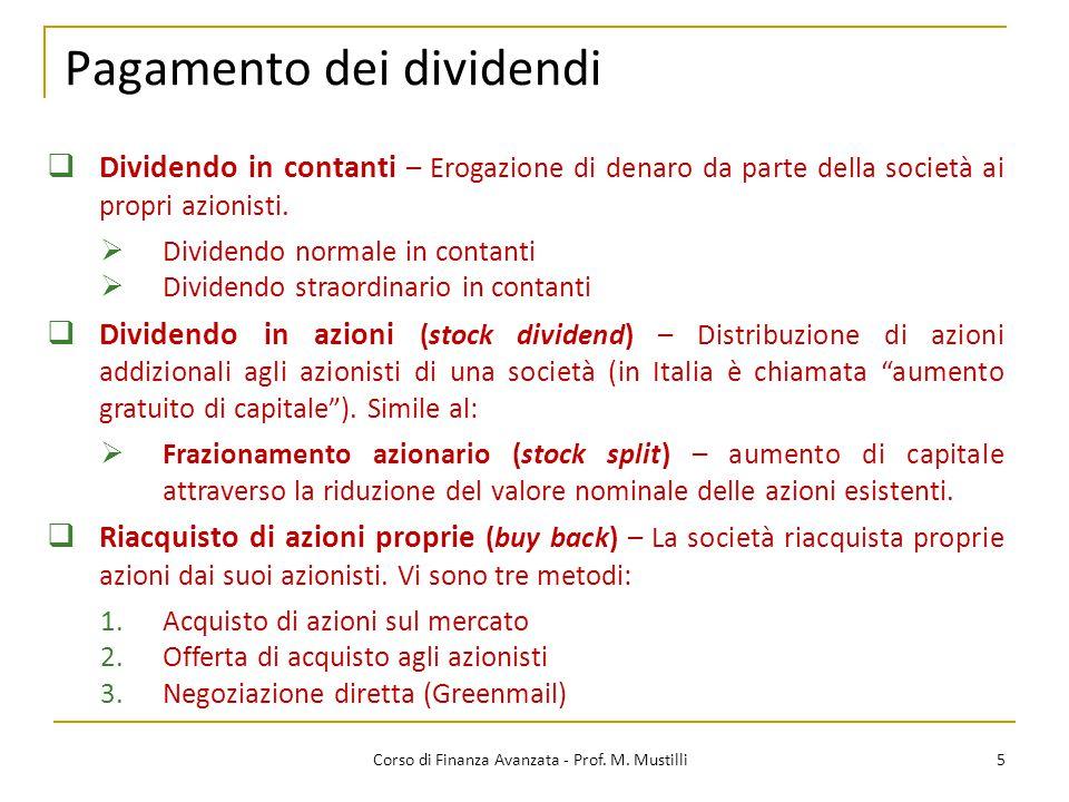 Pagamento dei dividendi 5 Corso di Finanza Avanzata - Prof. M. Mustilli  Dividendo in contanti – Erogazione di denaro da parte della società ai propr