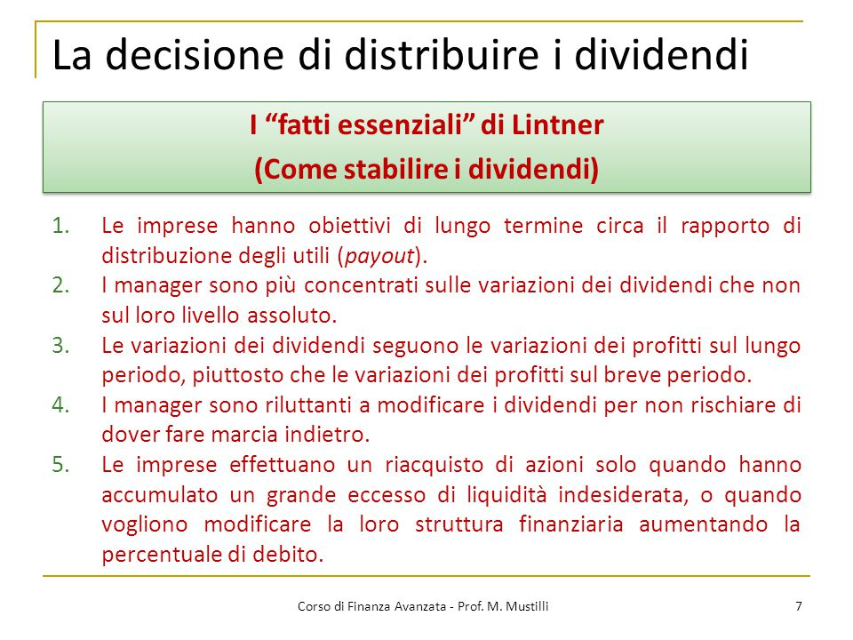 """La decisione di distribuire i dividendi 7 Corso di Finanza Avanzata - Prof. M. Mustilli I """"fatti essenziali"""" di Lintner (Come stabilire i dividendi) I"""