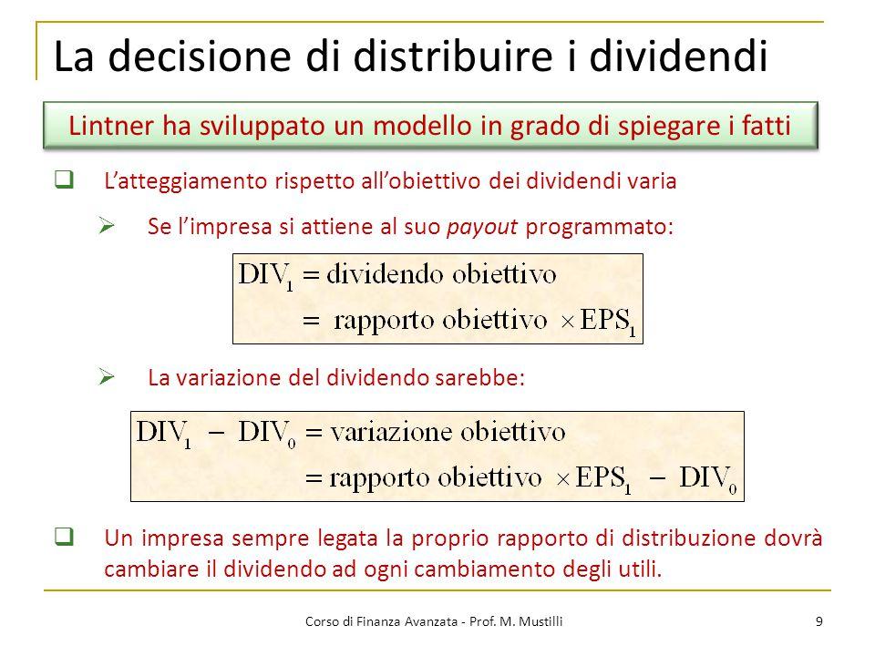 La decisione di distribuire i dividendi 9 Corso di Finanza Avanzata - Prof. M. Mustilli Lintner ha sviluppato un modello in grado di spiegare i fatti