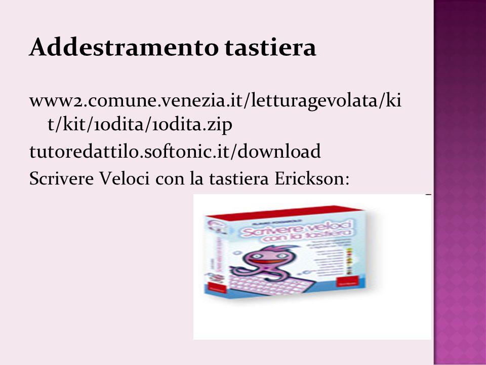 Addestramento tastiera www2.comune.venezia.it/letturagevolata/ki t/kit/10dita/10dita.zip tutoredattilo.softonic.it/download Scrivere Veloci con la tastiera Erickson: