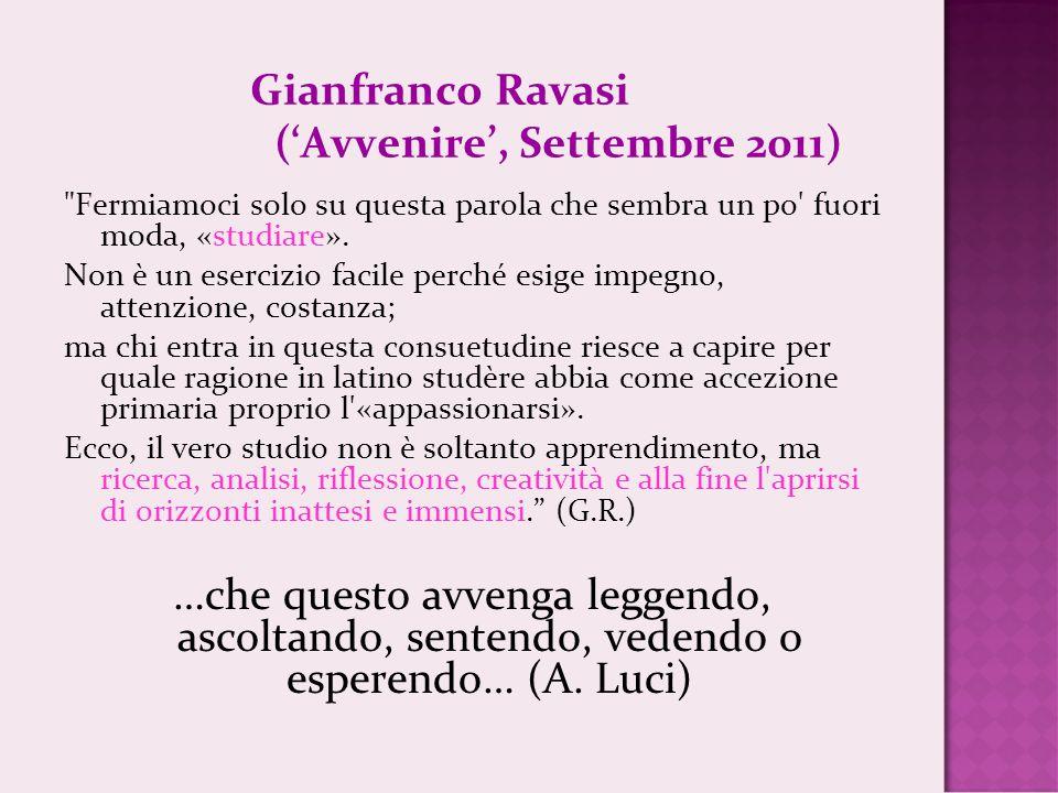 Gianfranco Ravasi ('Avvenire', Settembre 2011) Fermiamoci solo su questa parola che sembra un po fuori moda, «studiare».