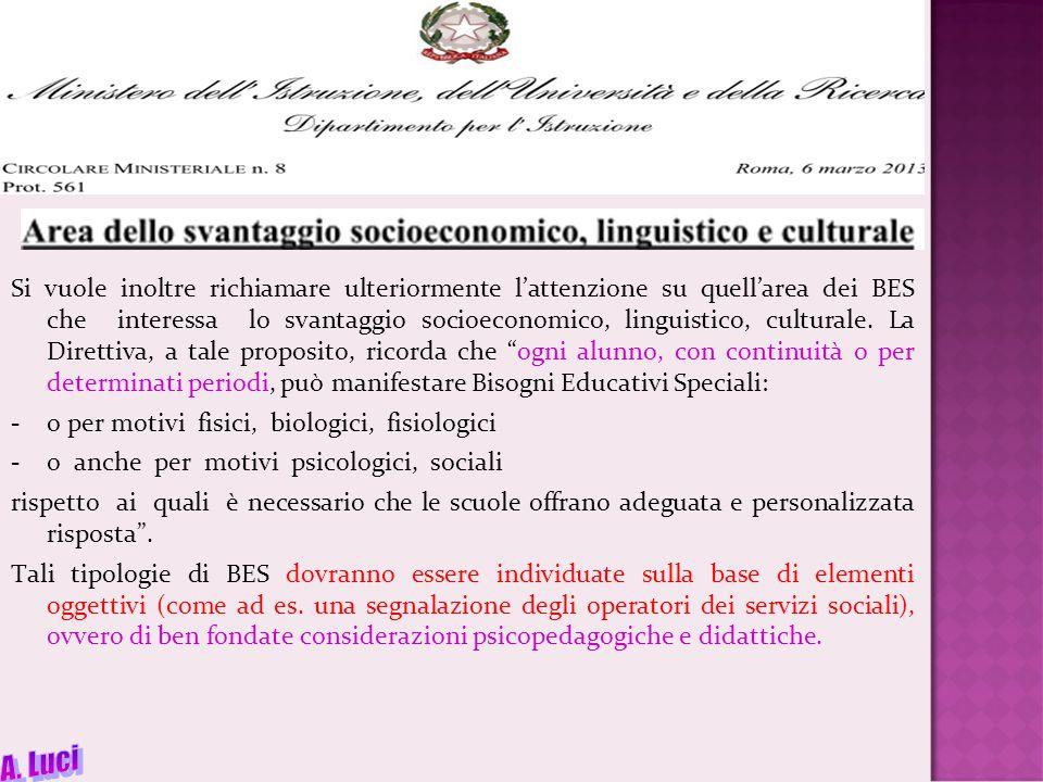 Si vuole inoltre richiamare ulteriormente l'attenzione su quell'area dei BES che interessa lo svantaggio socioeconomico, linguistico, culturale.