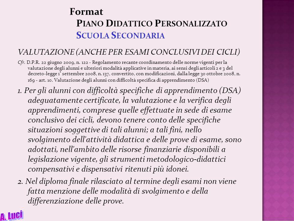 Format P IANO D IDATTICO P ERSONALIZZATO S CUOLA S ECONDARIA VALUTAZIONE (ANCHE PER ESAMI CONCLUSIVI DEI CICLI) Cfr.