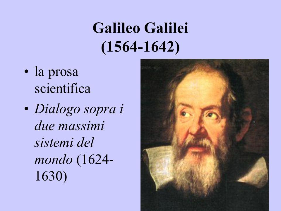 Galileo Galilei (1564-1642) la prosa scientifica Dialogo sopra i due massimi sistemi del mondo (1624- 1630)