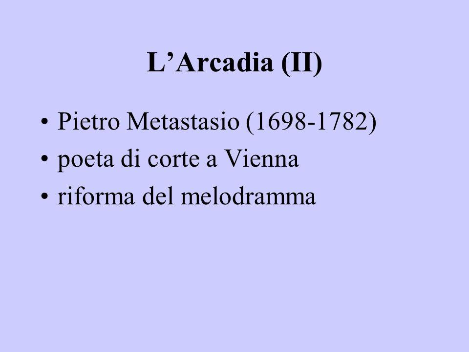 L'Arcadia (II) Pietro Metastasio (1698-1782) poeta di corte a Vienna riforma del melodramma