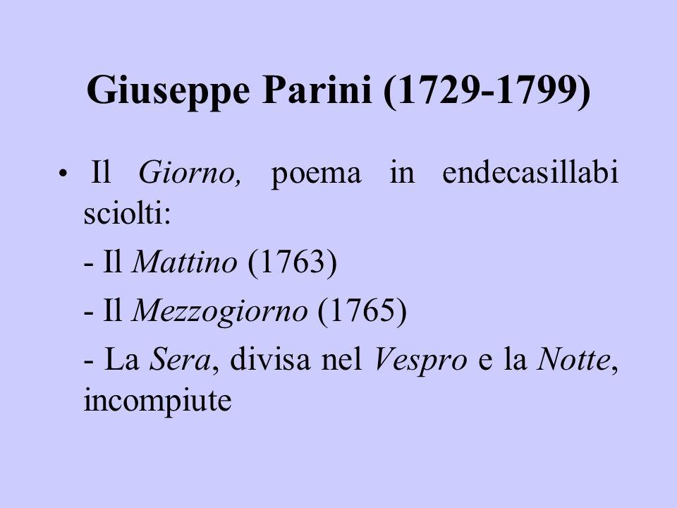 Giuseppe Parini (1729-1799) Il Giorno, poema in endecasillabi sciolti: - Il Mattino (1763) - Il Mezzogiorno (1765) - La Sera, divisa nel Vespro e la Notte, incompiute