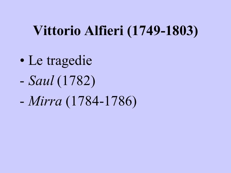 Vittorio Alfieri (1749-1803) Le tragedie -Saul (1782) -Mirra (1784-1786)