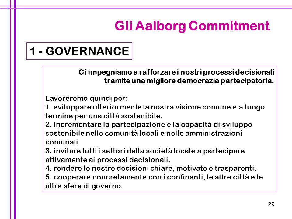 29 Gli Aalborg Commitment Ci impegniamo a rafforzare i nostri processi decisionali tramite una migliore democrazia partecipatoria. Lavoreremo quindi p