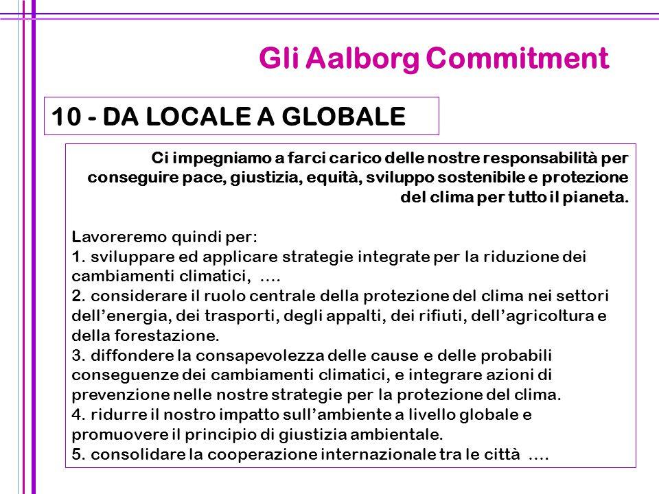 38 Gli Aalborg Commitment 10 - DA LOCALE A GLOBALE Ci impegniamo a farci carico delle nostre responsabilità per conseguire pace, giustizia, equità, sv