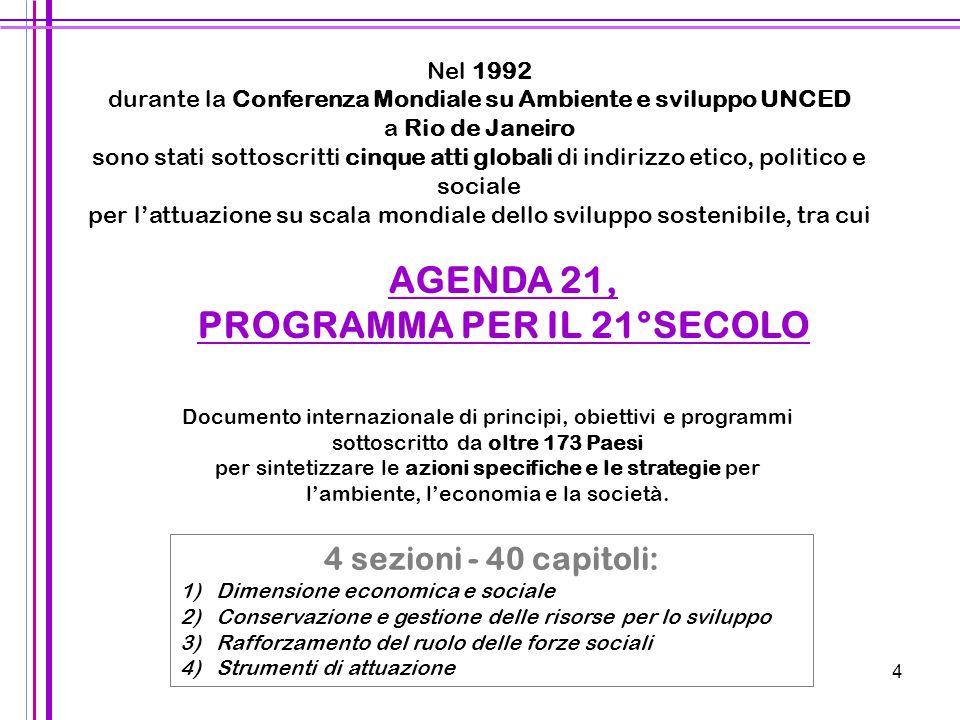 4 Nel 1992 durante la Conferenza Mondiale su Ambiente e sviluppo UNCED a Rio de Janeiro sono stati sottoscritti cinque atti globali di indirizzo etico