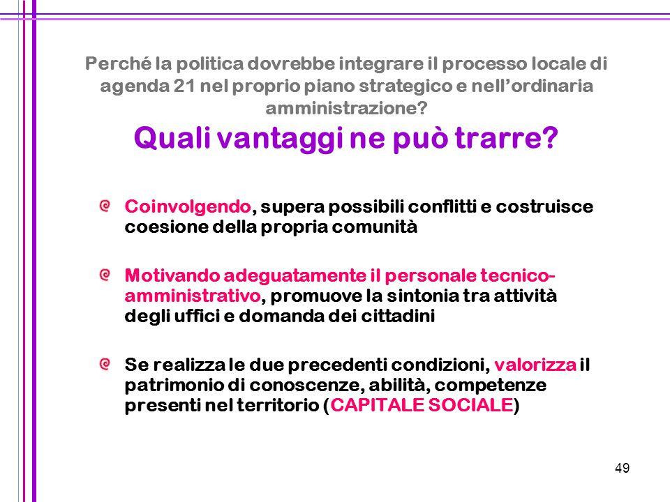 49 Perché la politica dovrebbe integrare il processo locale di agenda 21 nel proprio piano strategico e nell'ordinaria amministrazione? Quali vantaggi
