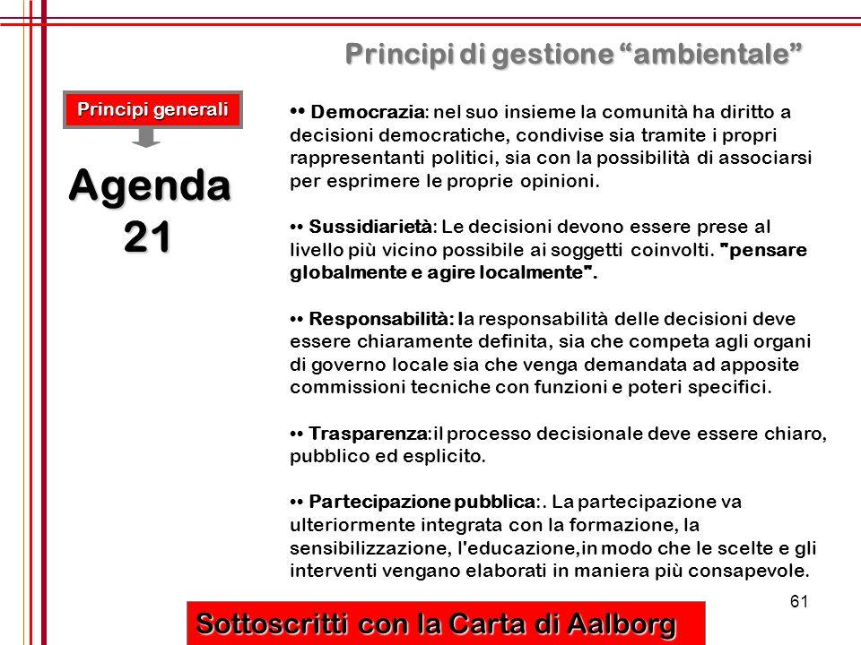 """61 Principi di gestione """"ambientale"""" Sottoscritti con la Carta di Aalborg Principi generali Agenda 21 Democrazia: nel suo insieme la comunità ha dirit"""