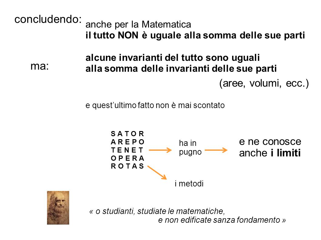 concludendo: anche per la Matematica il tutto NON è uguale alla somma delle sue parti ma: alcune invarianti del tutto sono uguali alla somma delle inv