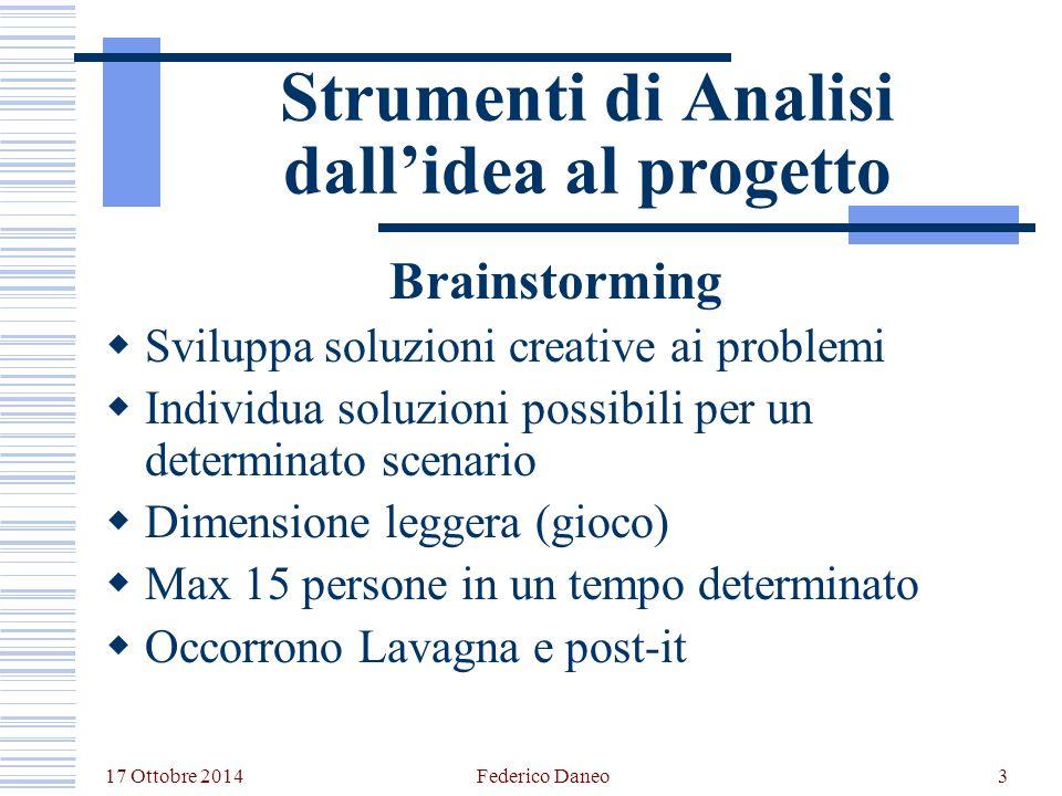 17 Ottobre 2014 Federico Daneo3 Strumenti di Analisi dall'idea al progetto Brainstorming  Sviluppa soluzioni creative ai problemi  Individua soluzio
