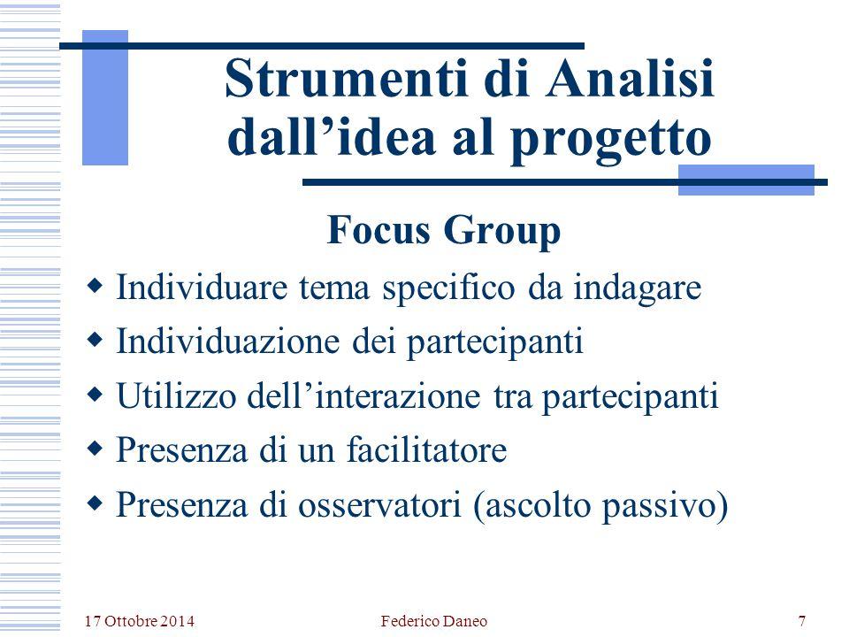 17 Ottobre 2014 Federico Daneo7 Strumenti di Analisi dall'idea al progetto Focus Group  Individuare tema specifico da indagare  Individuazione dei p