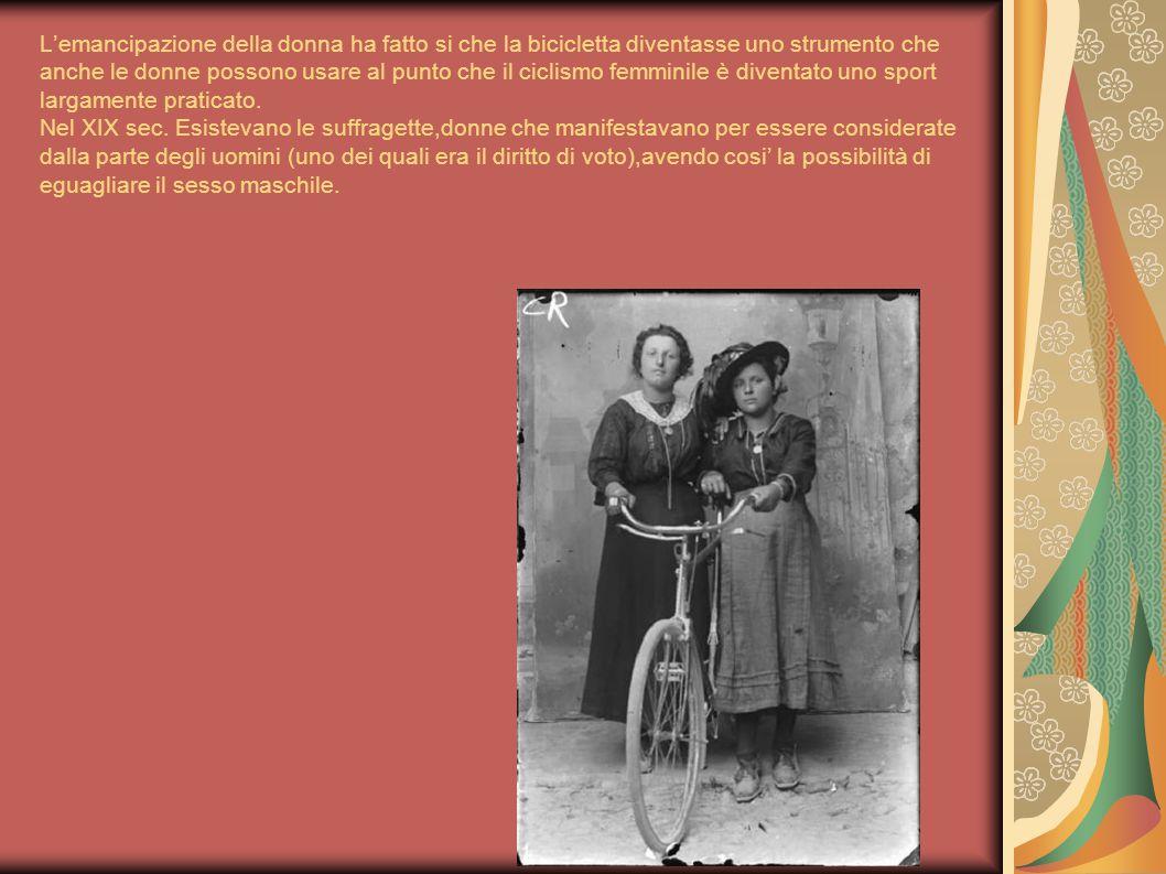 L'emancipazione della donna ha fatto si che la bicicletta diventasse uno strumento che anche le donne possono usare al punto che il ciclismo femminile