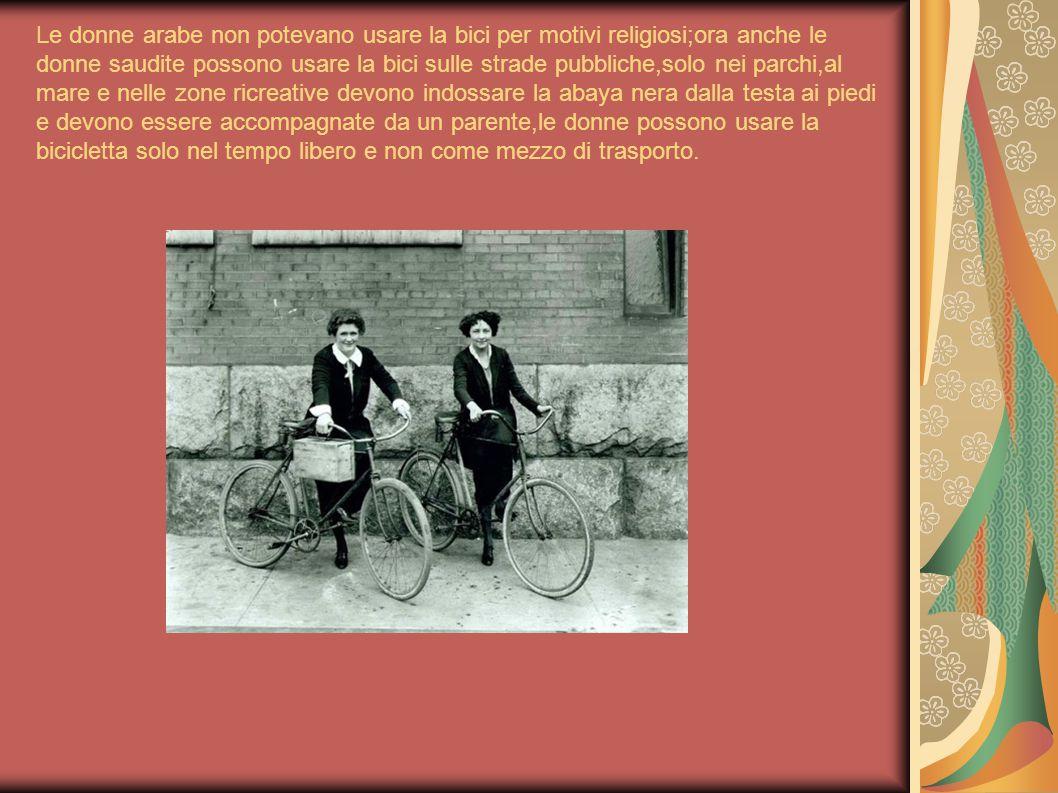 Le donne arabe non potevano usare la bici per motivi religiosi;ora anche le donne saudite possono usare la bici sulle strade pubbliche,solo nei parchi