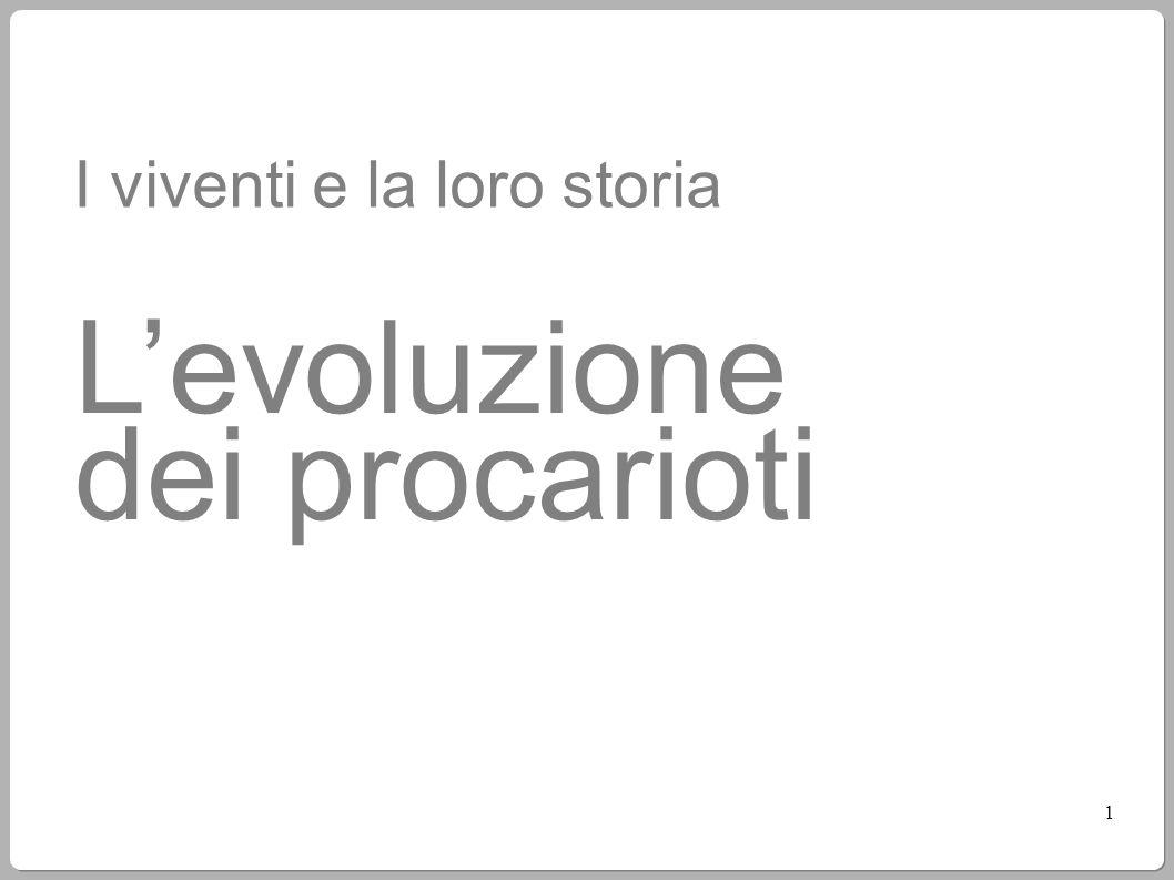 1 I viventi e la loro storia L'evoluzione dei procarioti