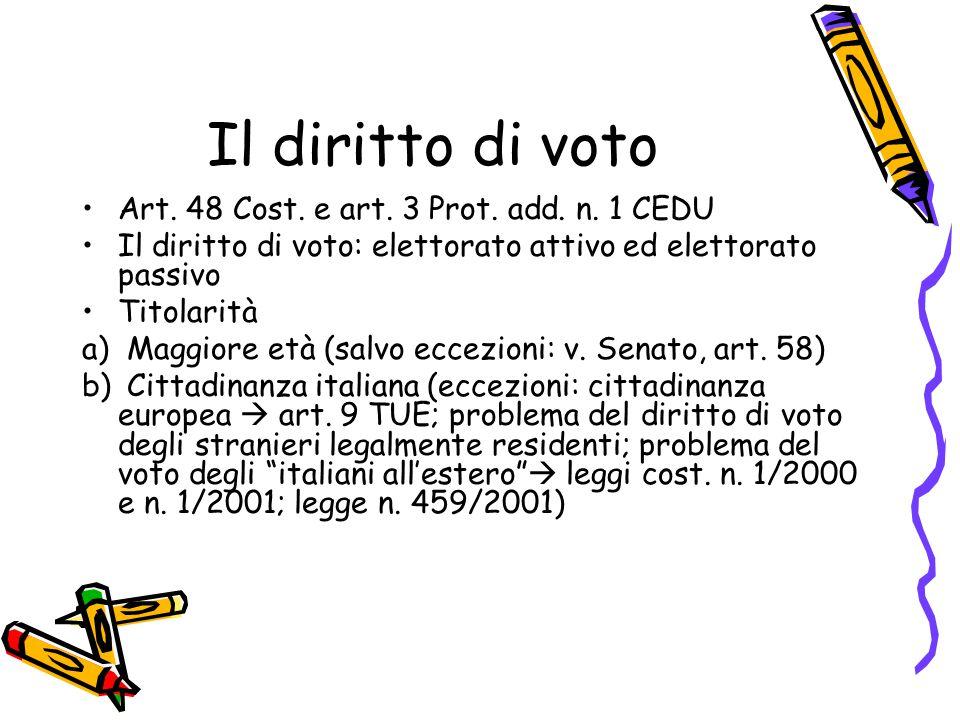 Il diritto di voto Art. 48 Cost. e art. 3 Prot. add. n. 1 CEDU Il diritto di voto: elettorato attivo ed elettorato passivo Titolarità a) Maggiore età