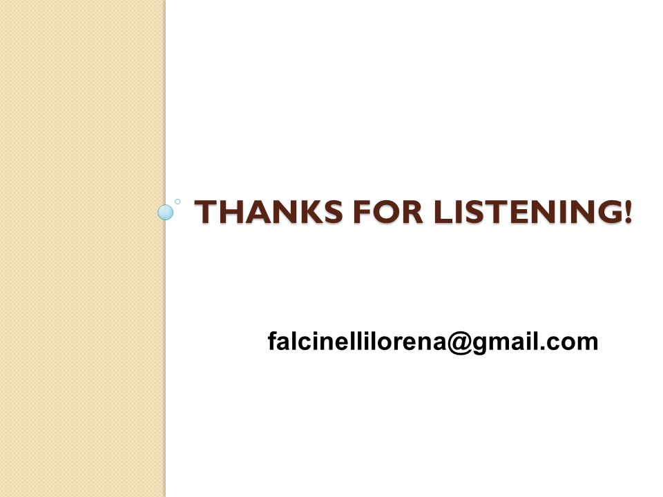 THANKS FOR LISTENING! falcinellilorena@gmail.com