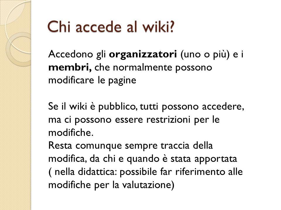 Chi accede al wiki? Accedono gli organizzatori (uno o più) e i membri, che normalmente possono modificare le pagine Se il wiki è pubblico, tutti posso