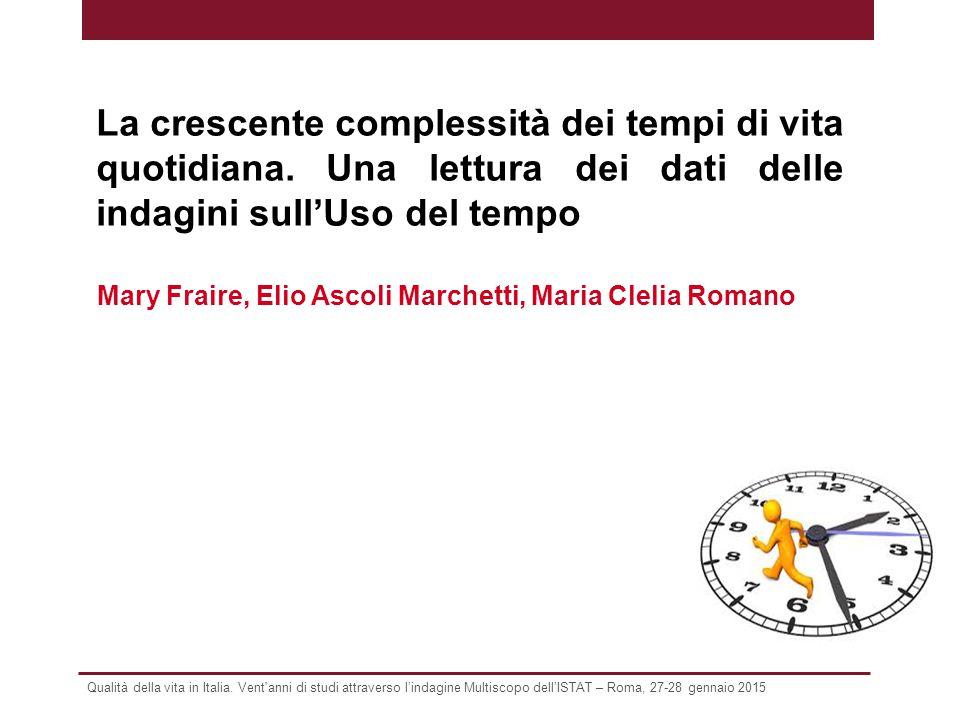 Qualità della vita in Italia. Vent'anni di studi attraverso l'indagine Multiscopo dell'ISTAT – Roma, 27-28 gennaio 2015 La crescente complessità dei t