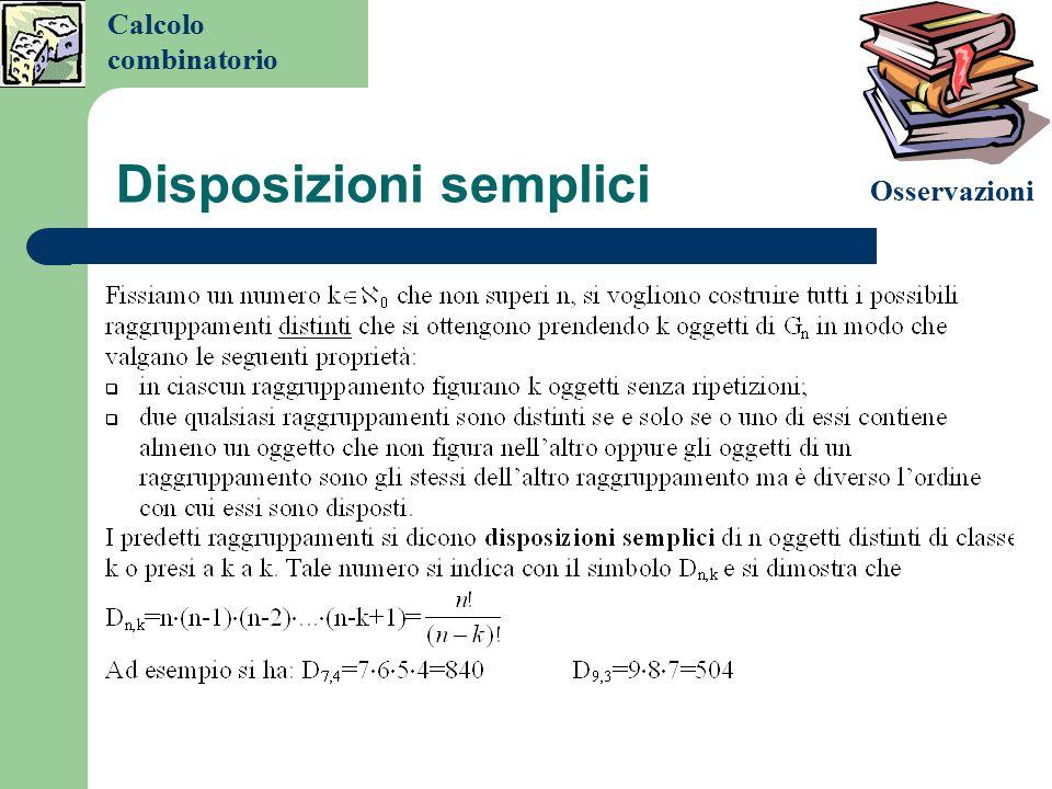 Disposizioni semplici Sia A= { a,b,c,d}. Tutte le sigle di due elementi che si possono formare con gli elementi di A sono: aa ab ac ad ba bb bc bd ca