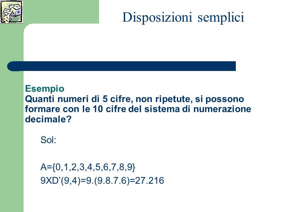 Esempio Quanti numeri di 5 cifre, non ripetute, si possono formare con le 10 cifre del sistema di numerazione decimale.