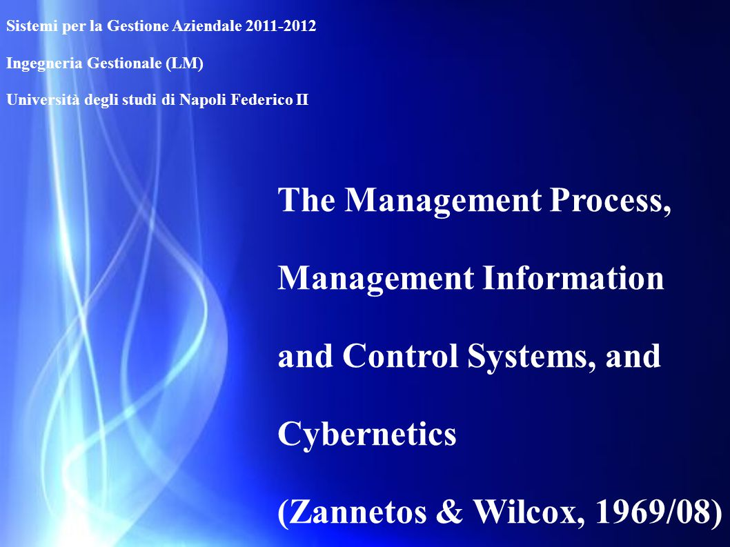 The Management Process, Management Information and Control Systems, and Cybernetics (Zannetos & Wilcox, 1969/08) Sistemi per la Gestione Aziendale 201