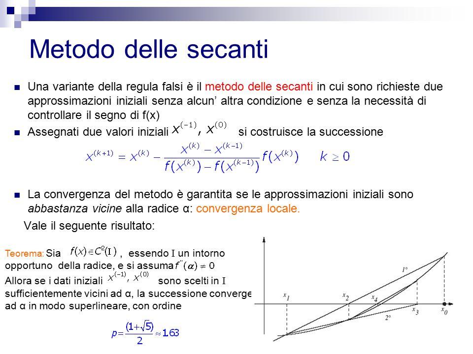 9 Metodo delle secanti Una variante della regula falsi è il metodo delle secanti in cui sono richieste due approssimazioni iniziali senza alcun' altra