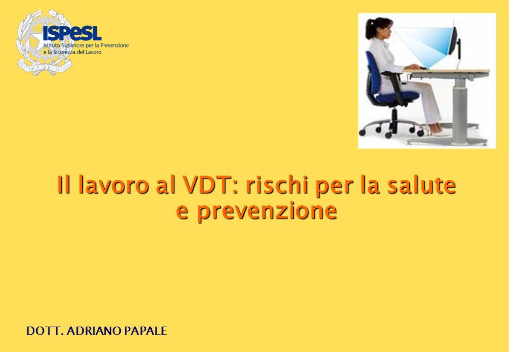 0 DOTT. ADRIANO PAPALE Il lavoro al VDT: rischi per la salute e prevenzione