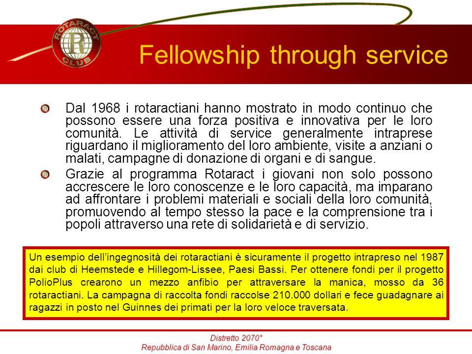 Distretto 2070° Repubblica di San Marino, Emilia Romagna e Toscana Fellowship through service Dal 1968 i rotaractiani hanno mostrato in modo continuo che possono essere una forza positiva e innovativa per le loro comunità.