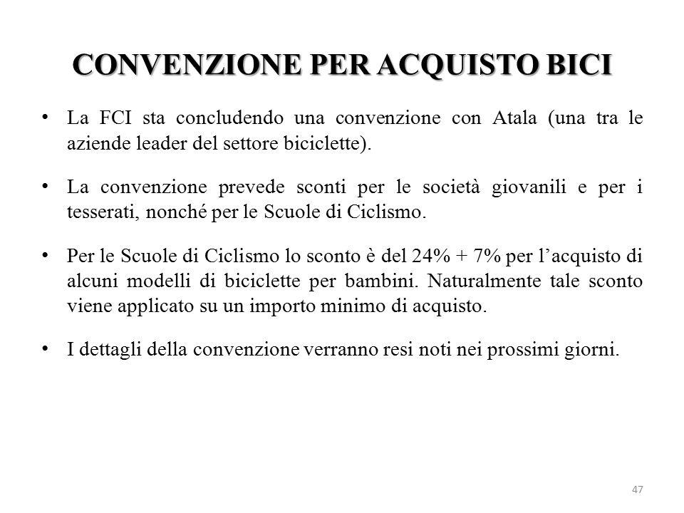CONVENZIONE PER ACQUISTO BICI 47 La FCI sta concludendo una convenzione con Atala (una tra le aziende leader del settore biciclette). La convenzione p
