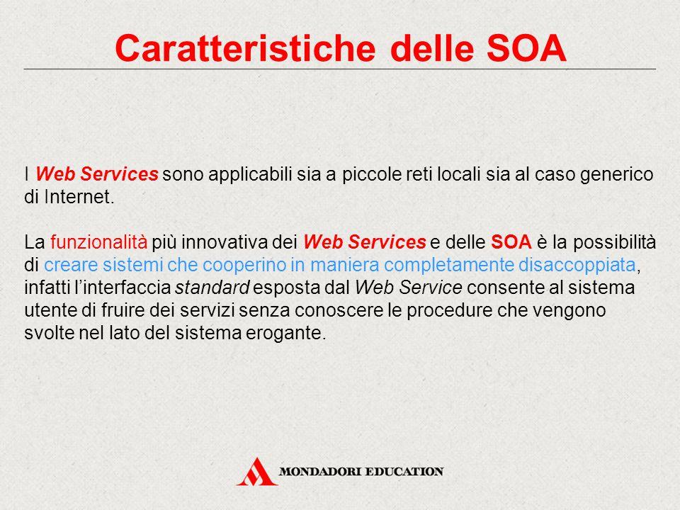 Caratteristiche delle SOA I Web Services sono applicabili sia a piccole reti locali sia al caso generico di Internet. La funzionalità più innovativa d