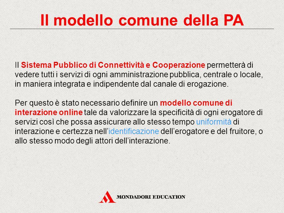 Il modello comune della PA Il Sistema Pubblico di Connettività e Cooperazione permetterà di vedere tutti i servizi di ogni amministrazione pubblica, centrale o locale, in maniera integrata e indipendente dal canale di erogazione.