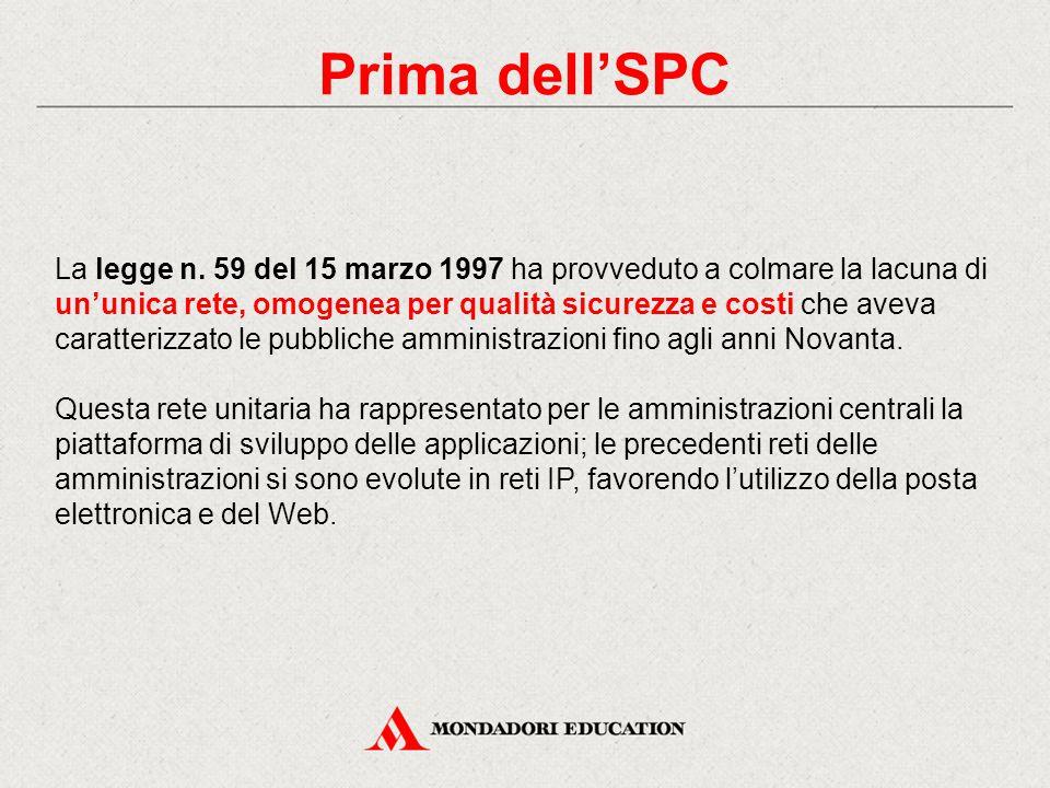 Prima dell'SPC La legge n. 59 del 15 marzo 1997 ha provveduto a colmare la lacuna di un'unica rete, omogenea per qualità sicurezza e costi che aveva c