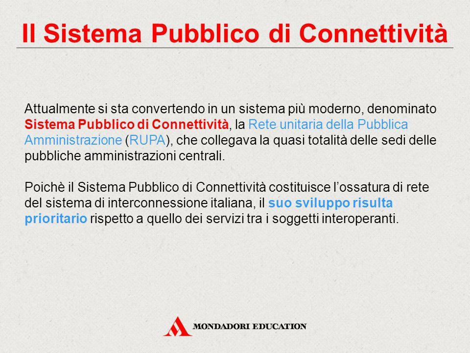 Il Sistema Pubblico di Connettività Attualmente si sta convertendo in un sistema più moderno, denominato Sistema Pubblico di Connettività, la Rete unitaria della Pubblica Amministrazione (RUPA), che collegava la quasi totalità delle sedi delle pubbliche amministrazioni centrali.